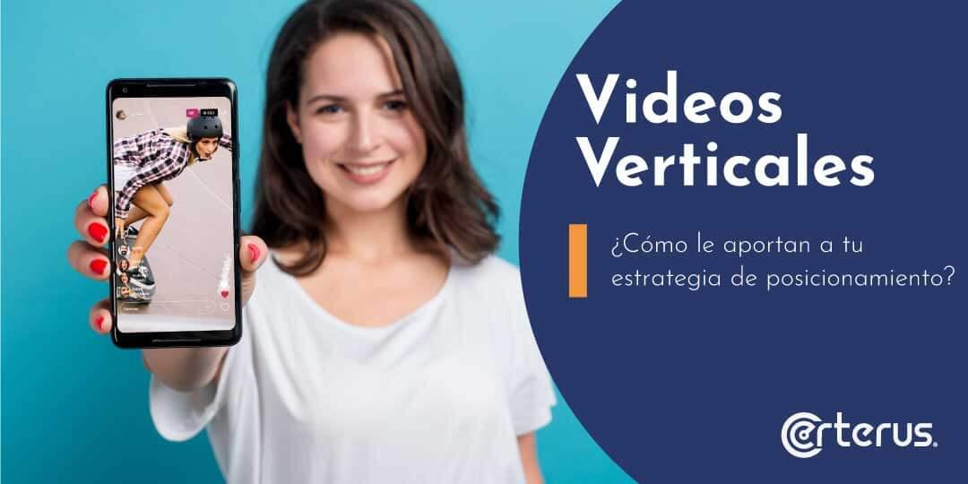 Videos verticales: ¿Cómo le aportan a tu estrategia de posicionamiento?