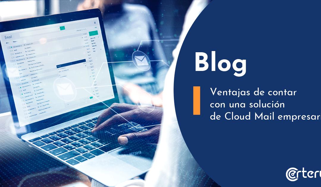 Ventajas de contar con una solución de Cloud Mail empresarial.