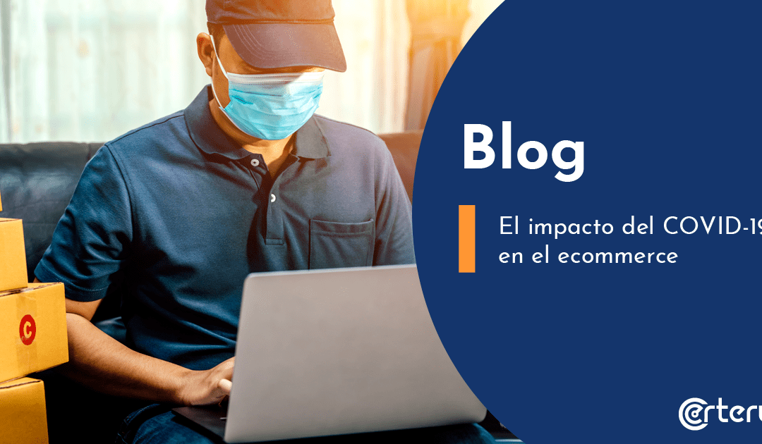 El impacto del COVID-19 en el ecommerce