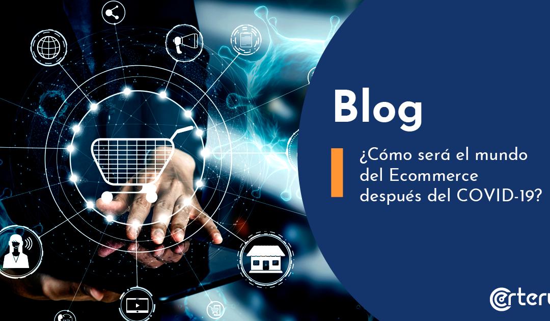 ¿Cómo será el mundo del E-commerce después del COVID-19?