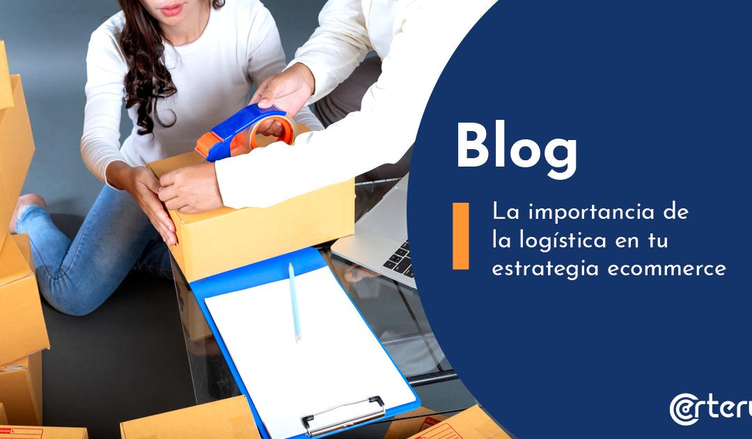 La importancia de la logística en tu estrategia ecommerce