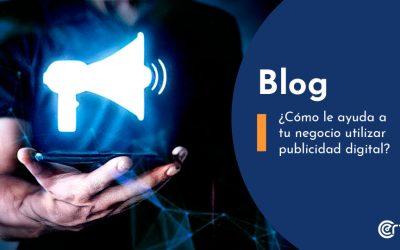 ¿Cómo le ayuda a tu negocio utilizar publicidad digital?